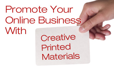 Promote Your Online Business With Creative Printed Materials